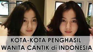 SUMPAH EMANG BENER!!! Kota-Kota Penghasil Wanita Cantik di Indonesia!