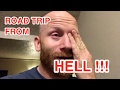 ROAD TRIP FROM HELL!!!