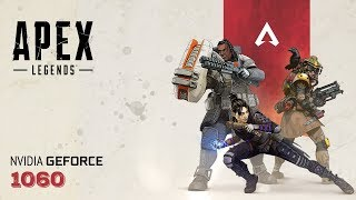 Apex Legends - GTX 1060 | i5 6600K | All Settings | 1080p