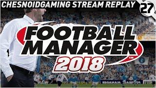 Football Manager 2018 Ep27 - JOB HUNTING!!
