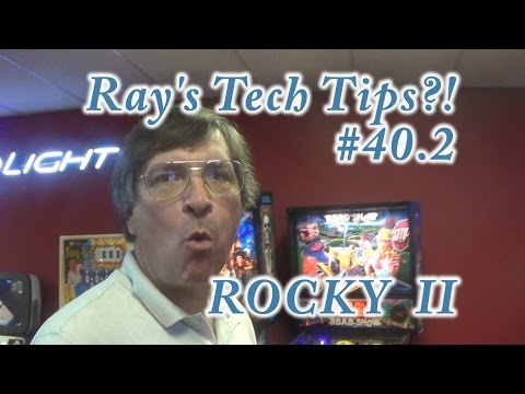 Ray's Pinball Tech Tips #40.2 - ROCKY II!