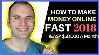 How To Make Money Online FAST 2018 EASY $50,000 A Month