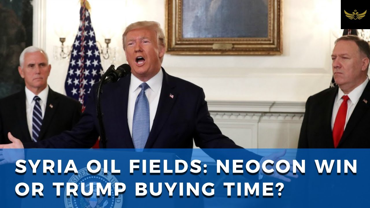 U.S. troops deployed to Syria's oil fields: Neocon win or Trump buying time?