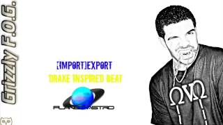 [Import]Export - Drake Inspired Beat - Grizzly F.O.G.