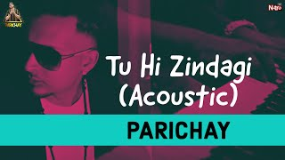 Parichay || Tu Hi Zindagi (Acoustic) || Hit Hindi Romantic Video Song