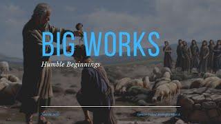 Big Works; Humble Beginnings