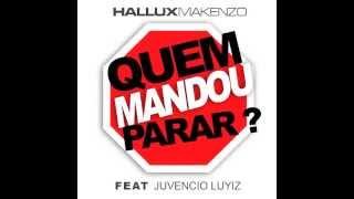 Hallux Makenzo - Quem Mandou Parar (ft Juvencio Luyiz)