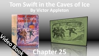 Chapter 25 - Tom Swift in the Caves of Ice by Victor Appleton