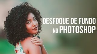 Tutorial de Photoshop - Como desfocar o fundo no Photoshop