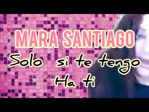 "Solo Si Te Tengo Ha Ti ""Mara Santiago""♨️"
