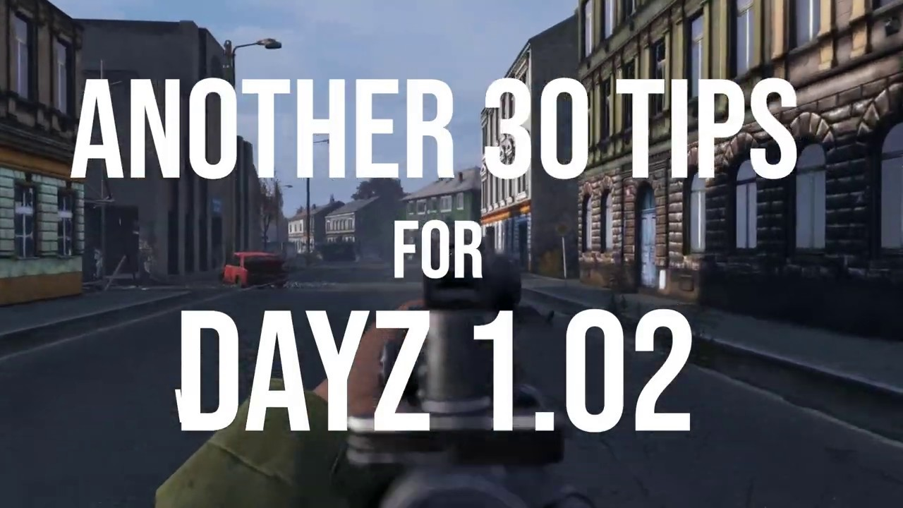 Another 30 Tips - Quick Guides #3 - DayZ 1 02 - Dayz TV