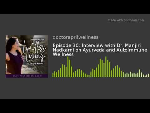 Episode 30: Interview with Dr. Manjiri Nadkarni on Ayurveda and Autoimmune Wellness
