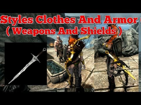 Styles Clothes And Armor ( Weapons And Shields Only ) Skyrim SE Xbox One Mods