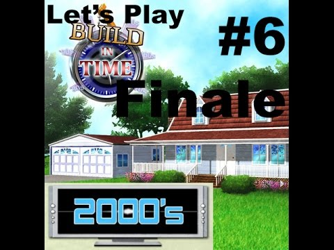 Let's Play Build in Time Part 6 Finale- 2000s