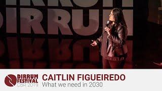 Caitlin Figueiredo | What we need in 2030 | #dirrumfestivalCBR 2019