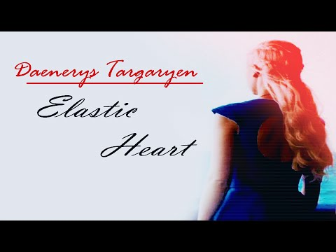 daenerys targaryen || Elastic Heart