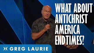 Antichrist, America, and the End of Days with Greg Laurie