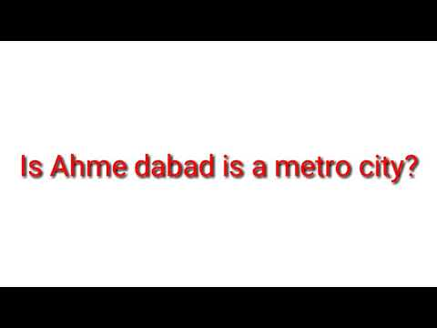 Is Ahmedabad is a metro city