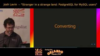 2016 - Stranger in a Strange Land: PostgreSQL for MySQL users - Josh Lavin(, 2016-06-23T03:47:32.000Z)