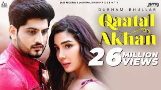 Qaatal Akhan | (Official Video) | Gurnam Bhullar | New Punjabi Songs 2020 | Jass Records