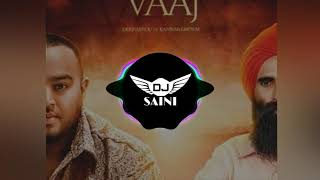 Vaaj song remix kanwar grewal - deep jandu - dj saini - latest punjabi songs 2018