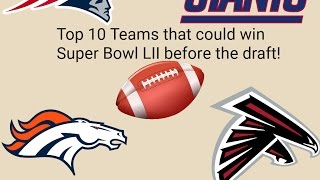 top 10 teams that could win super bowl lii 52 before the draft
