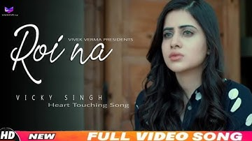 Roi Na   Vicky Singh   Latest Hindi Sad Song 2020   Best Ever Sad Song   Love Story Song.