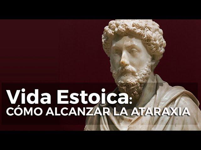 10 estrategias para ser imperturbable y alcanzar la Ataraxia - Estoicismo || Vida Estoica