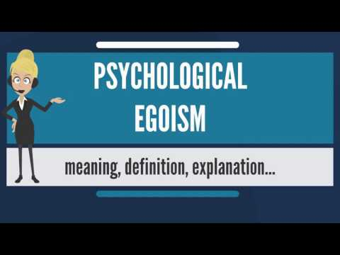 What is PSYCHOLOGICAL EGOISM? What does PSYCHOLOGICAL EGOISM mean? PSYCHOLOGICAL EGOISM meaning