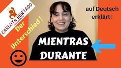 Spanisch für Anfänger- Spanisch lernen: MIENTRAS DURANTE, der Unterschied!
