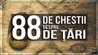 88 de CHESTII despre 88 de TARI