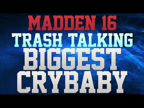 MADDEN 16 TRASH TALK CLASSIC! - PLAY ME FOR $1000 RIGHT NOW!!! - BIGGEST CRYBABY EVER CRIES ALL GM!!
