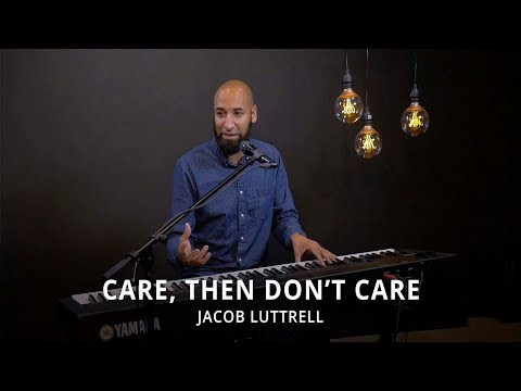 Songwriting with Jacob Luttrell - Care, Then Don't Care