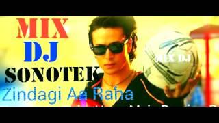 Zindagi Aa Raha Hoon Main Remix Mix Dj Sonotek