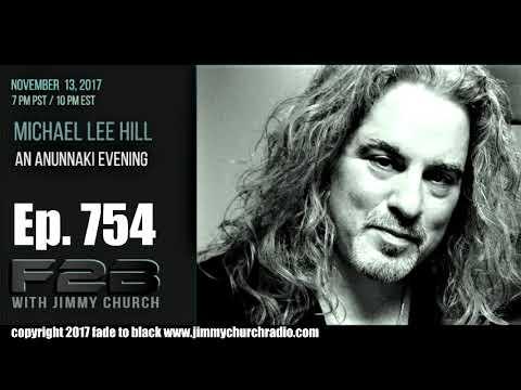 Ep 754 FADE to BLACK Jimmy Church w Michael Lee Hill : An Anunnaki Evening :