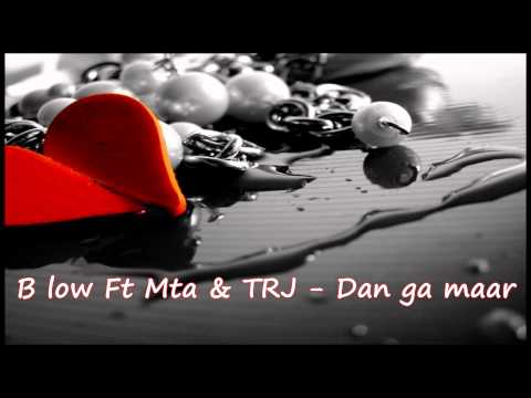 B low Ft Mta & TRJ - Dan Ga Maar