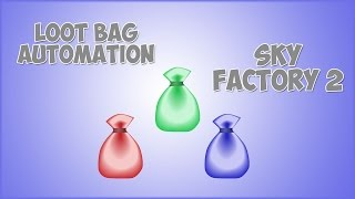 Loot Bag Automation Tutorial In Sky Factory 2 (1.7.10)