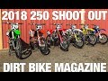 2018 250 Shootout - Dirt Bike Magazine