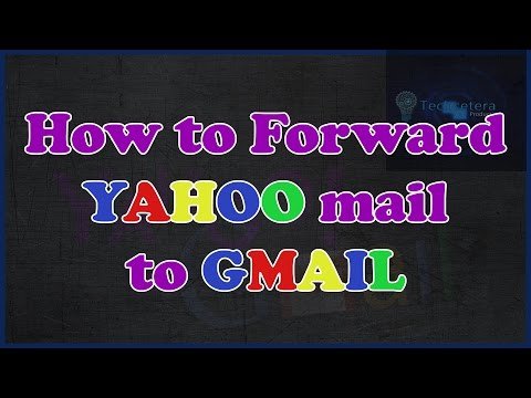 How to Forward YAHOO mail to GMAIL 2017 [Updated]
