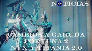 Noticias Warframe - Cambios a Garuda - Nyx y Titania 2.0 - F...