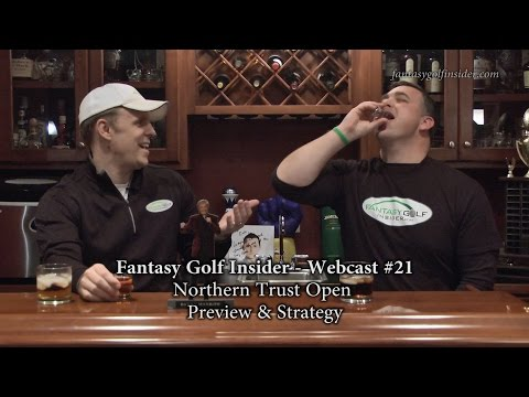 Fantasy Golf Insider - Webcast #21:  Northern Trust Open Preview & Strategy