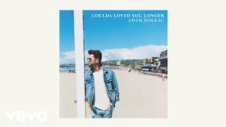 Adam Doleac - Coulda Loved You Longer (Audio)