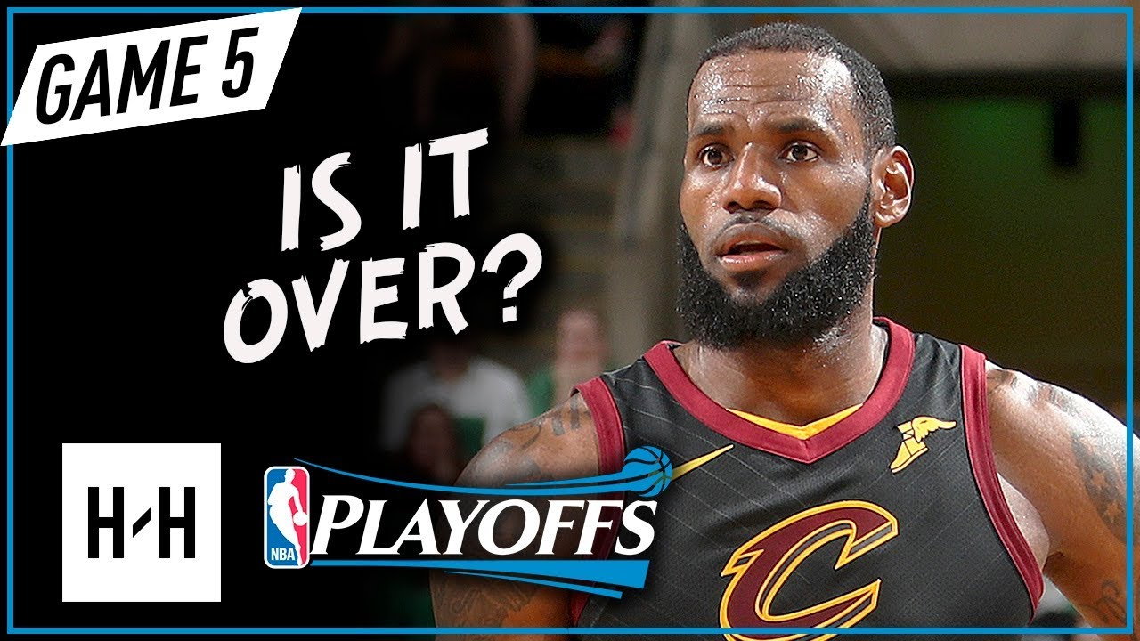 lebron-james-full-game-5-highlights-vs-celtics-2018-playoffs-ecf-26-points-10-reb-is-it-over