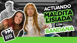 LAS BANDANA ESTÁN DESQUICIADAS | ACTUAME ÉSTA: Maldita Lisiada - María la del Barrio
