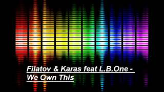 Filatov & Karas feat L.B.One - We Own This