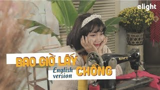Bao Giờ Lấy Chồng (When Will You Get Married) | English Version | Bích Phương | Cover | Engsub