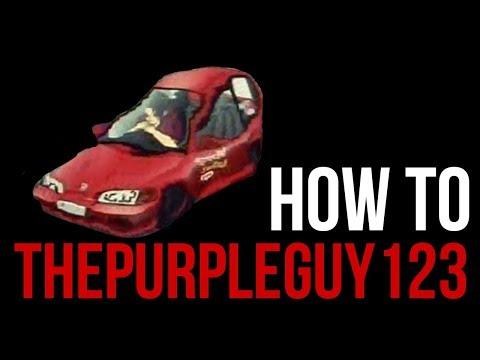 How To ThePurpleGuy123