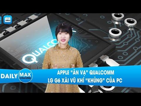 """MaxDaily 21/01: Apple """"ăn vạ"""" Qualcomm, LG G6 xài vũ khí """"khủng"""" của PC"""