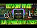 Dj Lemon Tree Remix Viral Full Bass Dj Tiktok Terbaru   Mp3 - Mp4 Download