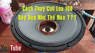 Cách Thay Coil Loa 100 Dây Dẹp, Cho Loa Full Bass 40